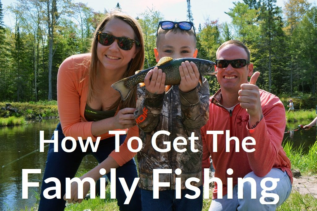 How to get the family fishing