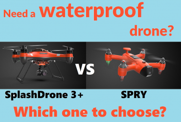 Need a waterproof drone - SplashDrone 3+ vs SPRY drone. Which one to choose for - Featured Image