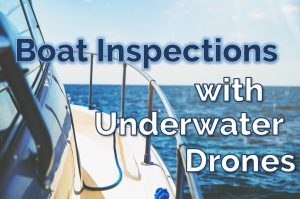 Boat Inspections with Underwater Drones