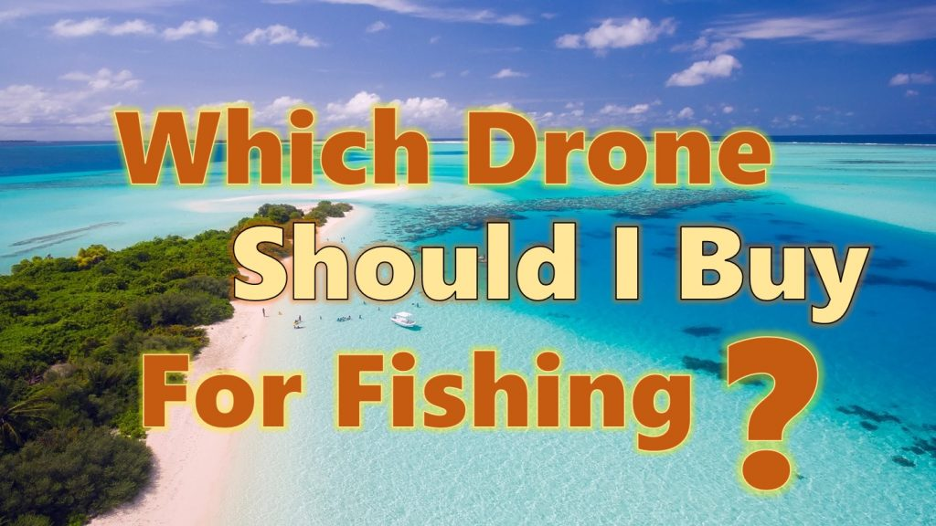 which drone should I buy for fishing