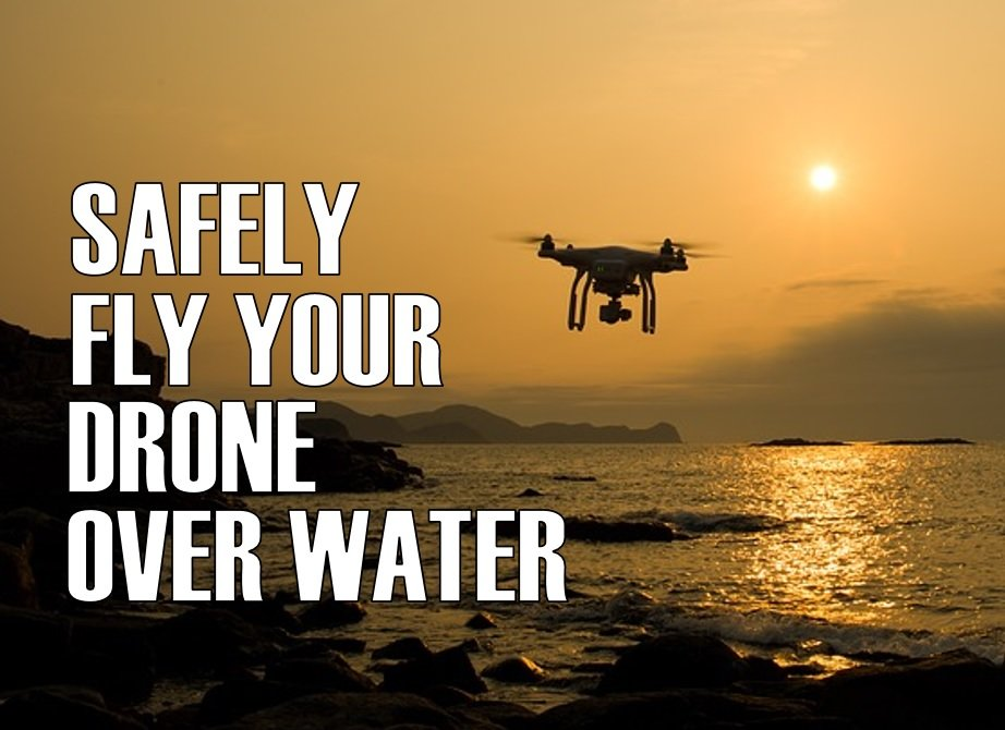 How To Safely Fly Your Drone Over Water